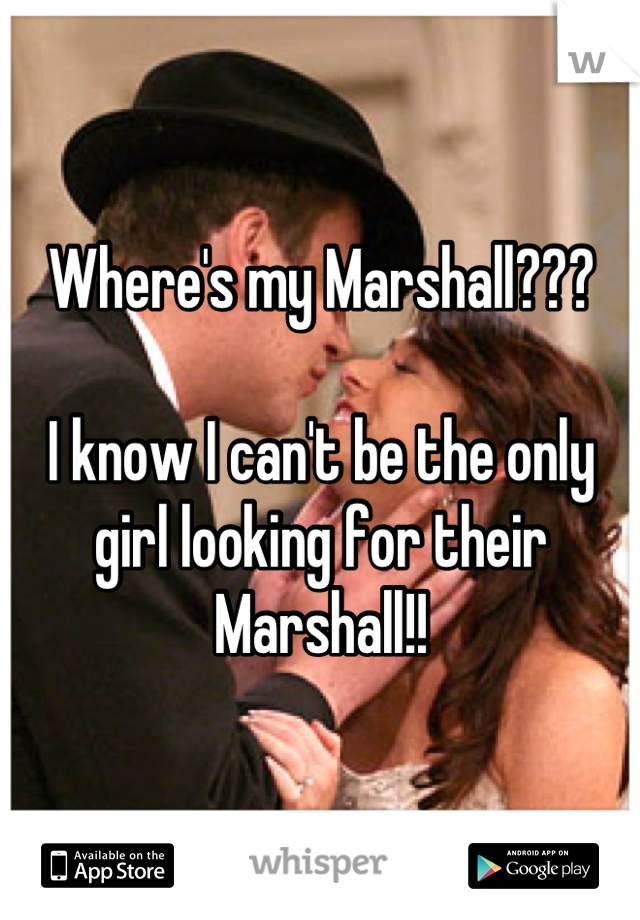 Where's my Marshall???   I know I can't be the only girl looking for their Marshall!!
