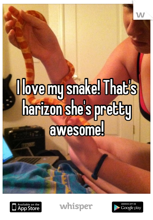 I love my snake! That's harizon she's pretty awesome!