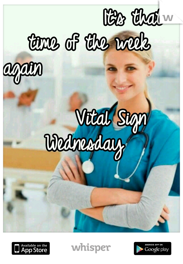 It's that time of the week again                                         Vital Sign Wednesday