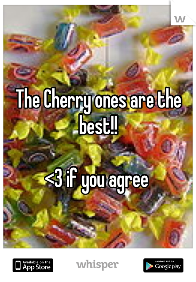 The Cherry ones are the best!!   <3 if you agree