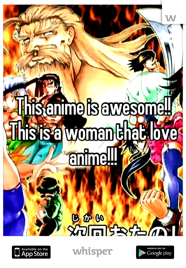 This anime is awesome!! This is a woman that love anime!!!