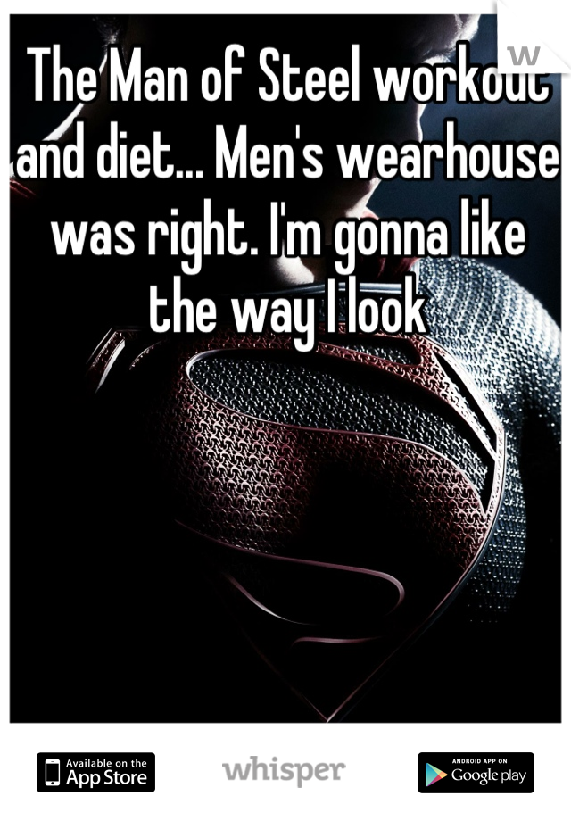 The Man of Steel workout and diet... Men's wearhouse was right. I'm gonna like the way I look