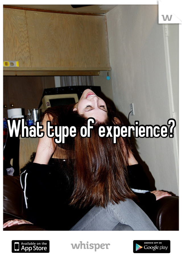 What type of experience?