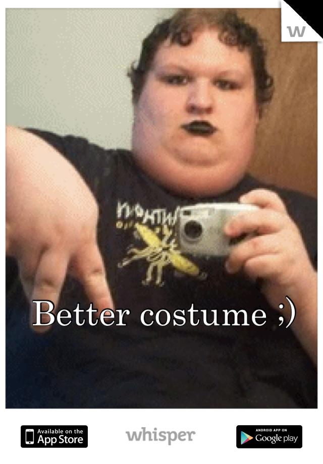 Better costume ;)
