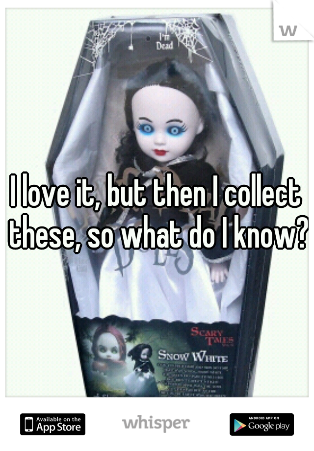 I love it, but then I collect these, so what do I know?