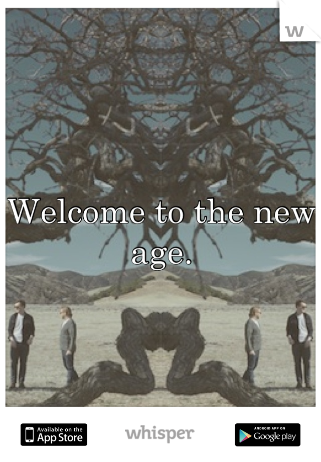 Welcome to the new age.