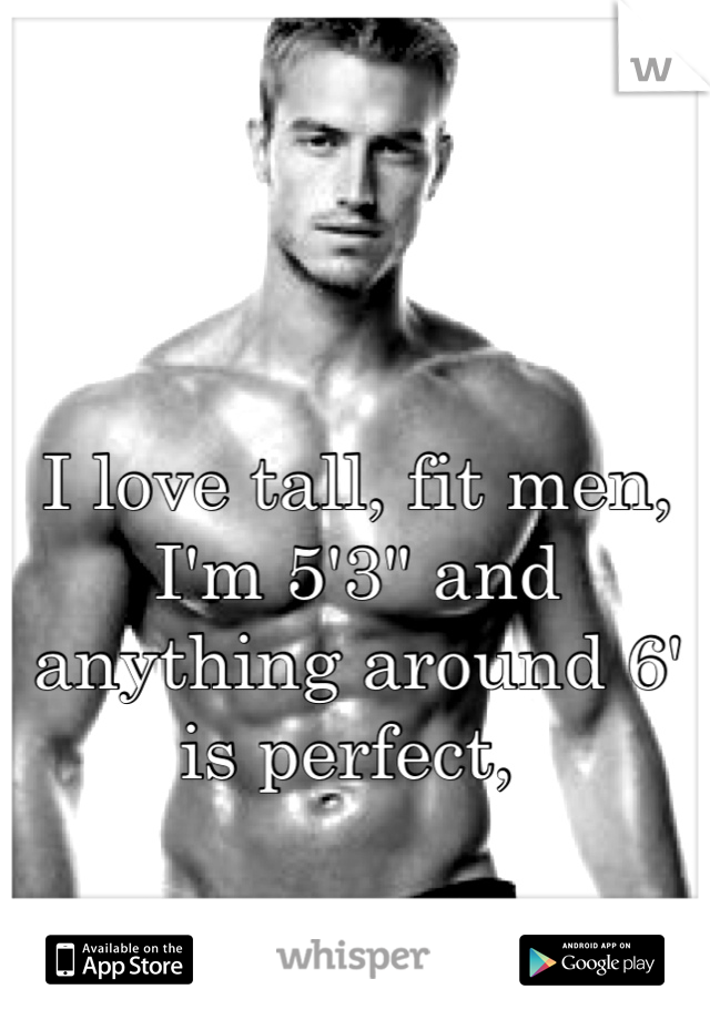 """I love tall, fit men, I'm 5'3"""" and anything around 6' is perfect,"""
