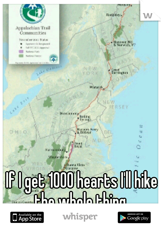 If I get 1000 hearts I'll hike the whole thing.