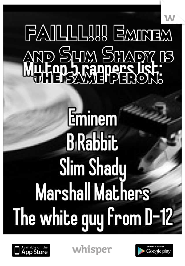 FAILLL!!! Eminem and Slim Shady is the same peron.