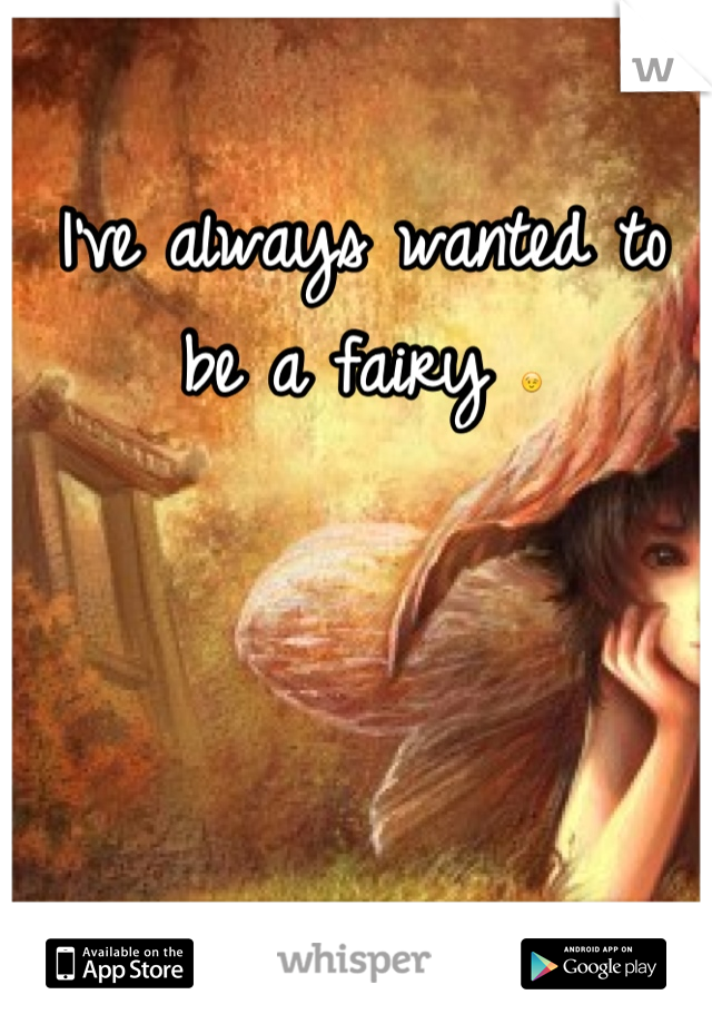 I've always wanted to be a fairy 😉