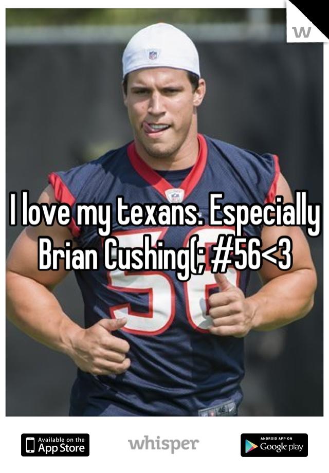 I love my texans. Especially Brian Cushing(; #56<3