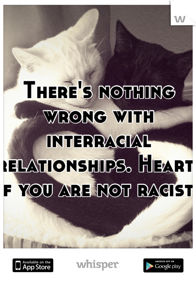 There's nothing wrong with interracial relationships. Heart💕 if you are not racist👏