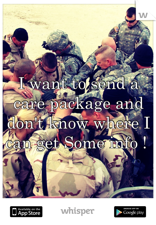 I want to send a care package and don't know where I can get Some info !