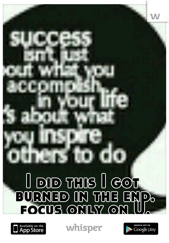 I did this I got burned in the end. focus only on U.