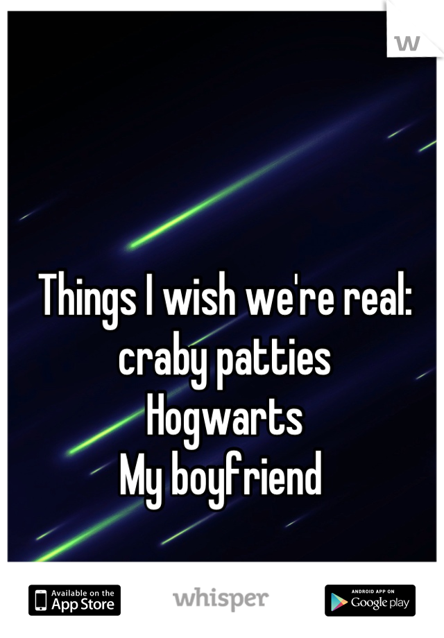 Things I wish we're real: craby patties Hogwarts  My boyfriend