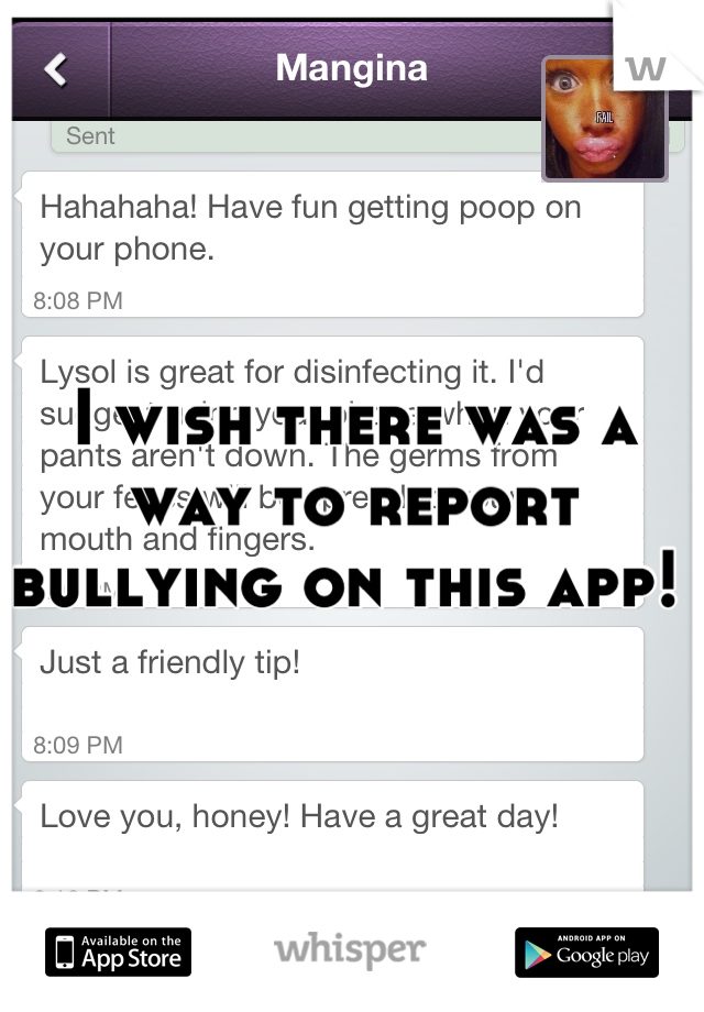 I wish there was a way to report bullying on this app!