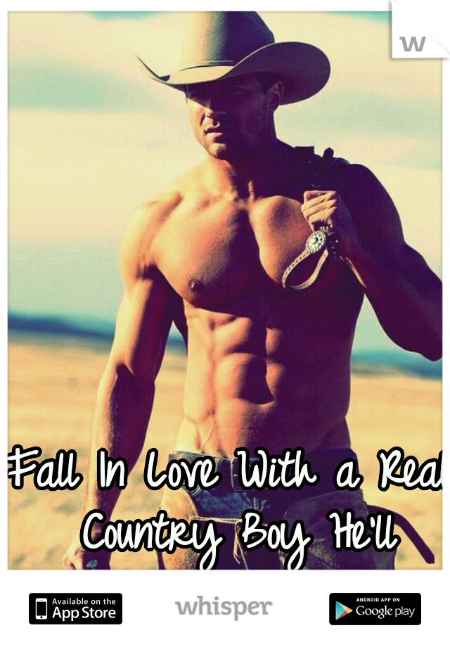 Fall In Love With a Real Country Boy He'll Treat You Right!