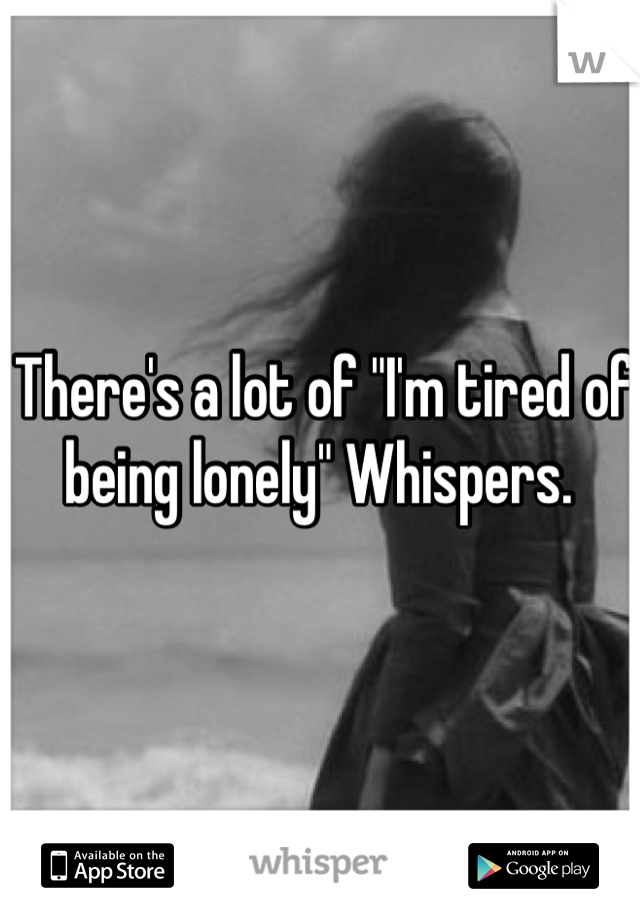 "There's a lot of ""I'm tired of being lonely"" Whispers."
