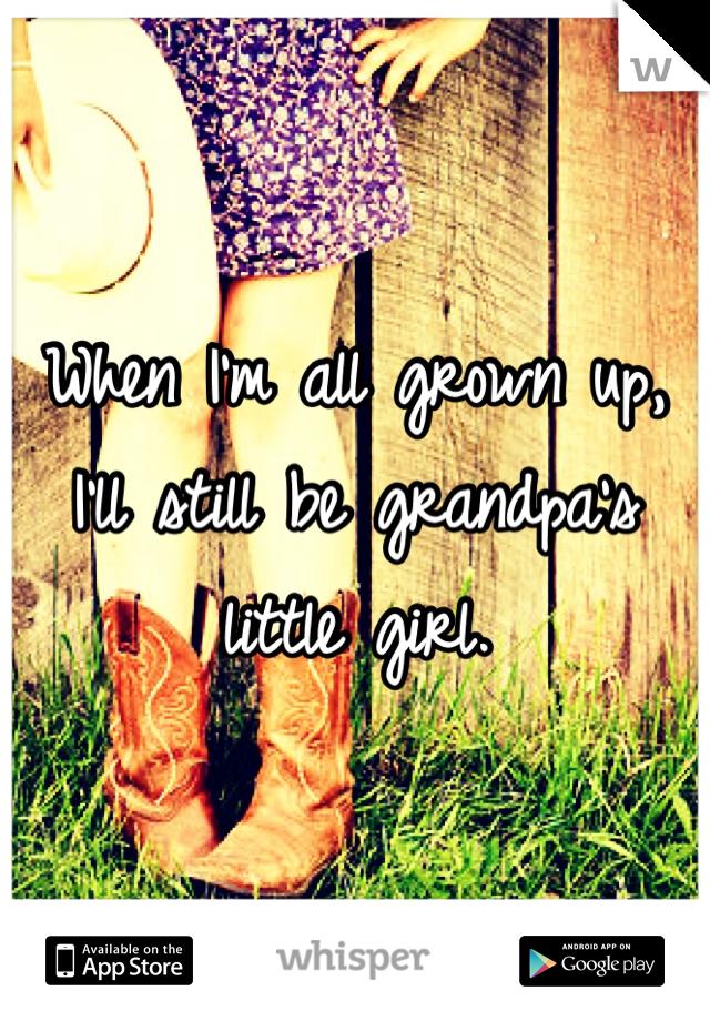 When I'm all grown up, I'll still be grandpa's little girl.