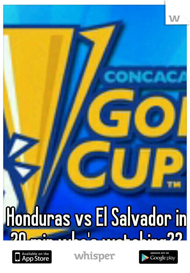 Honduras vs El Salvador in 20 min who's watching??