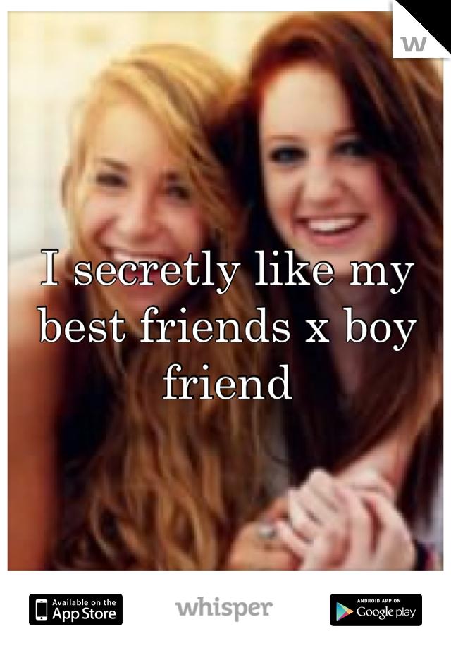 I secretly like my best friends x boy friend