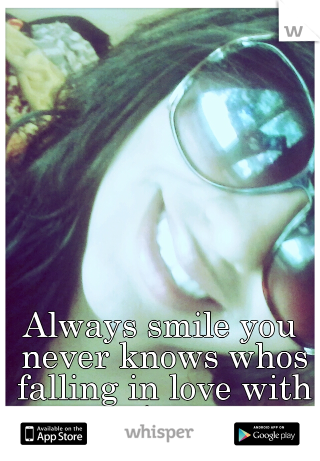 Always smile you never knows whos falling in love with it♥