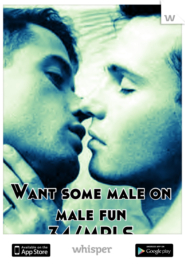 Want some male on male fun 34/MPLS