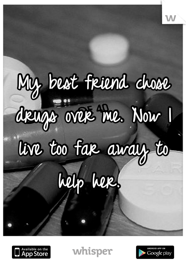 My best friend chose drugs over me. Now I live too far away to help her.