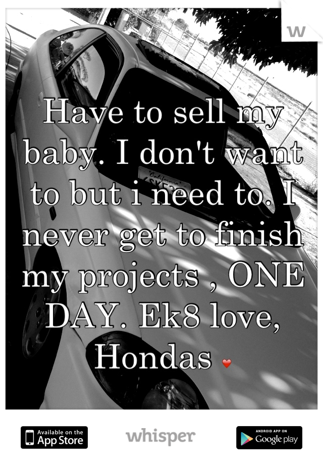 Have to sell my baby. I don't want to but i need to. I never get to finish my projects , ONE DAY. Ek8 love, Hondas ❤