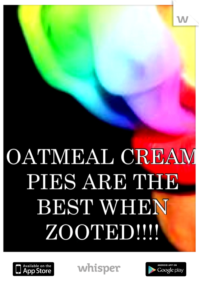 OATMEAL CREAM PIES ARE THE BEST WHEN ZOOTED!!!!