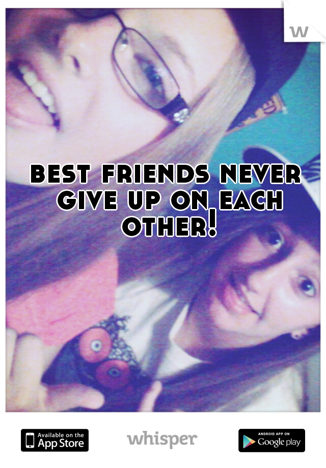 best friends never give up on each other!