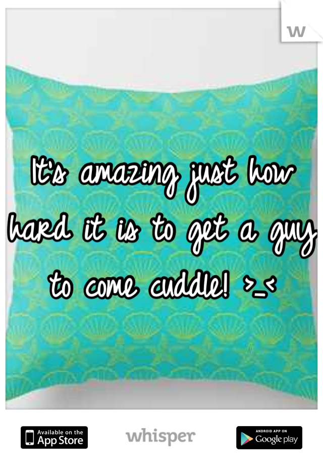 It's amazing just how hard it is to get a guy to come cuddle! >_<