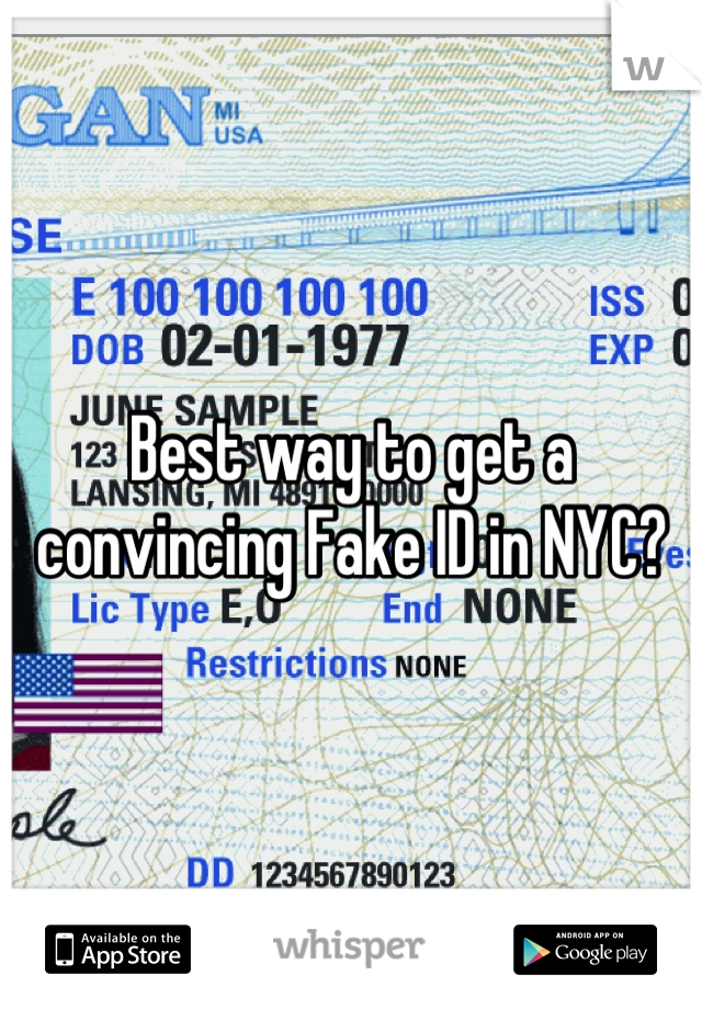 Best way to get a convincing Fake ID in NYC?
