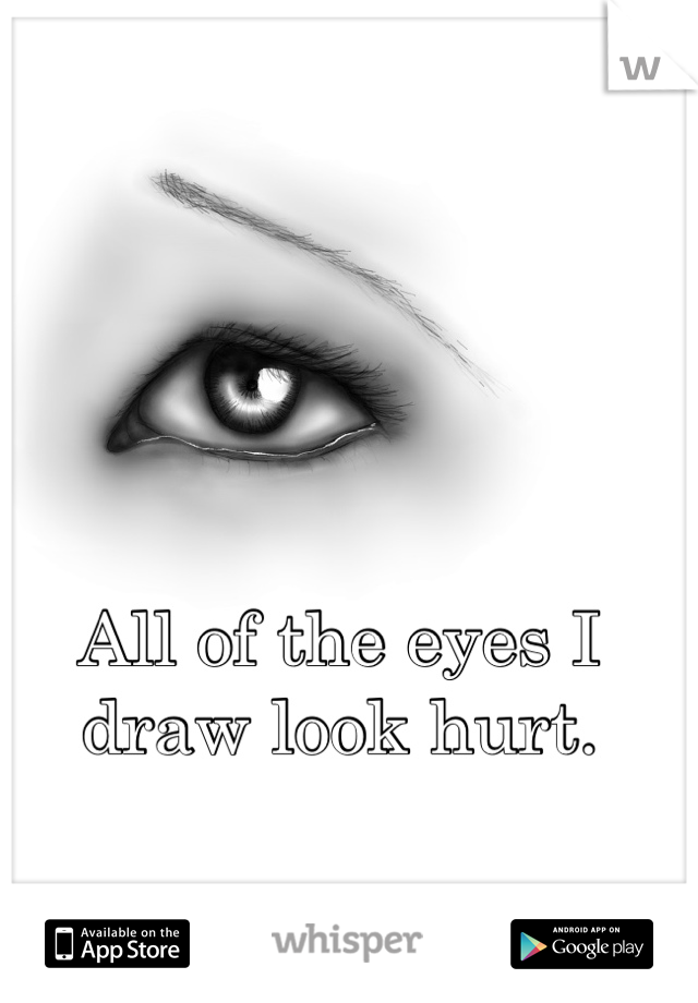 All of the eyes I draw look hurt.