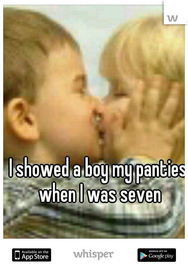 I showed a boy my panties when I was seven