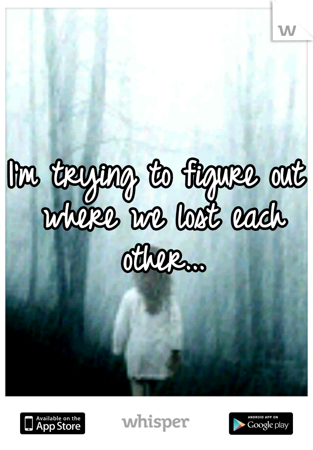 I'm trying to figure out where we lost each other...
