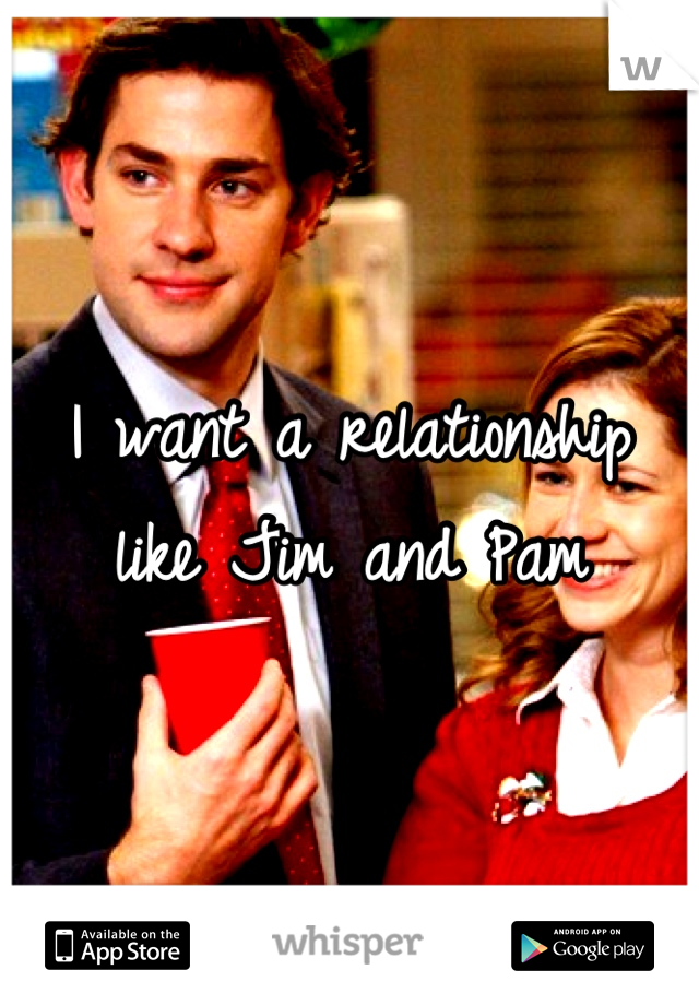 I want a relationship like Jim and Pam