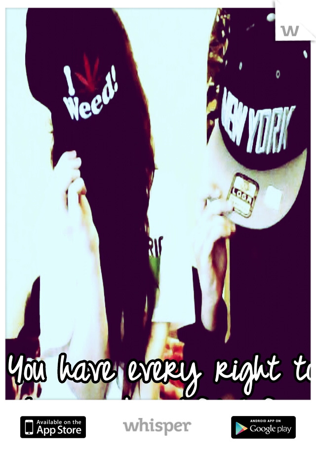 You have every right to have a beautiful Life..