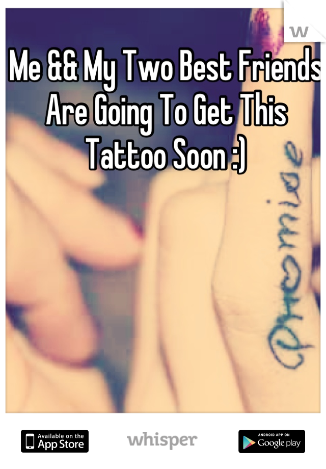 Me && My Two Best Friends Are Going To Get This Tattoo Soon :)