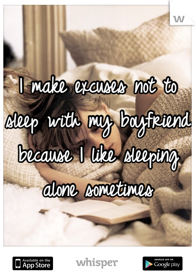 I make excuses not to sleep with my boyfriend because I like sleeping alone sometimes
