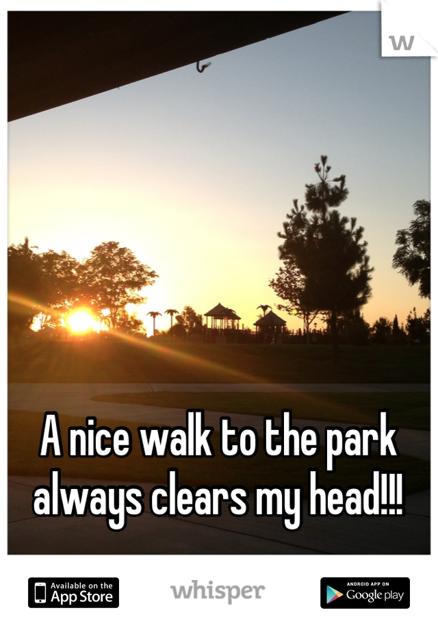 A nice walk to the park always clears my head!!!