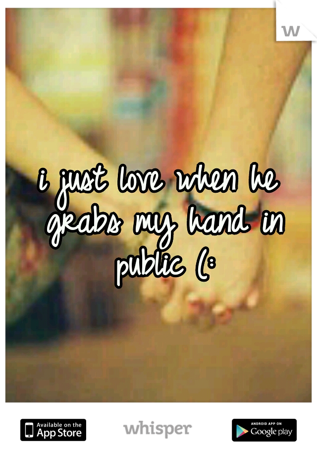 i just love when he grabs my hand in public (: