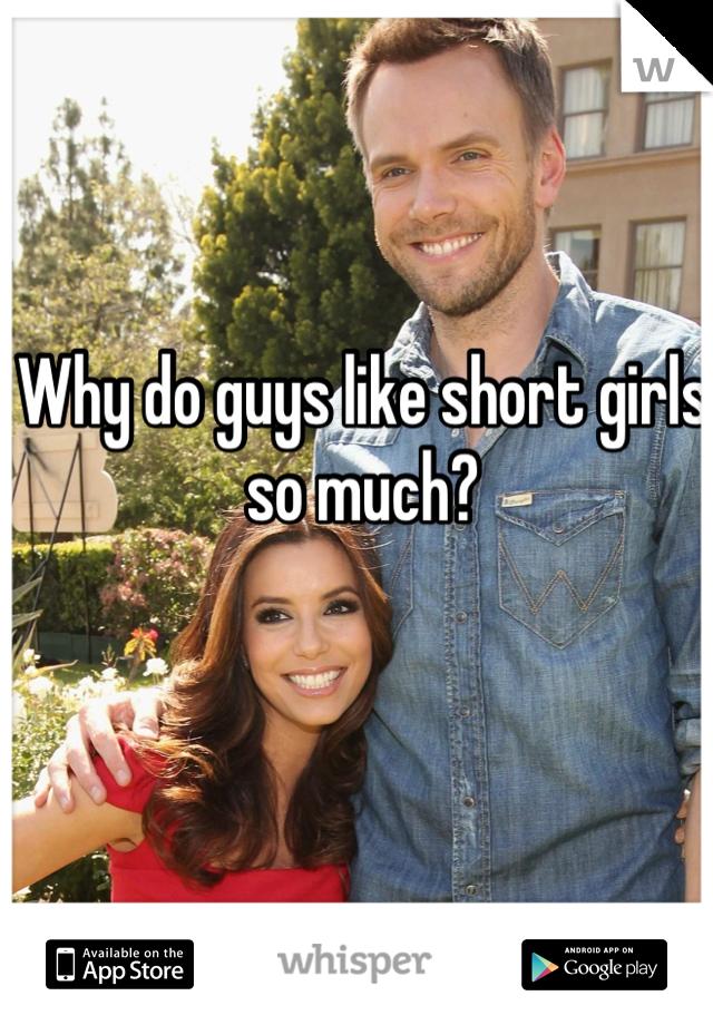 Why do guys like short girls so much?