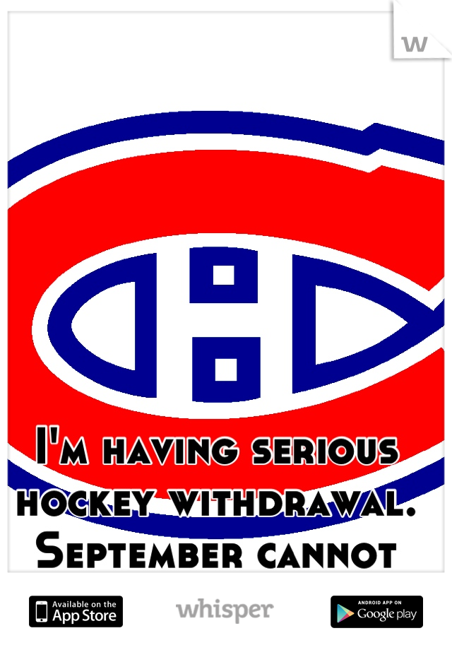 I'm having serious hockey withdrawal. September cannot come fast enough!!