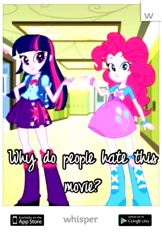 Why do people hate this movie?  MLP : Equestria Girls