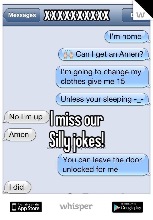 xxxxxxxxxx     I miss our Silly jokes!   Most of all, YOU :(