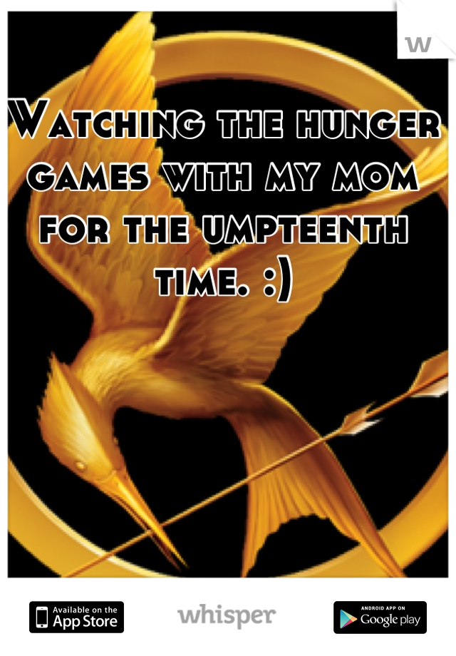 Watching the hunger games with my mom for the umpteenth time. :)
