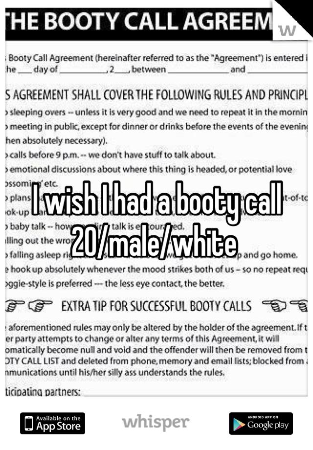 I wish I had a booty call 20/male/white