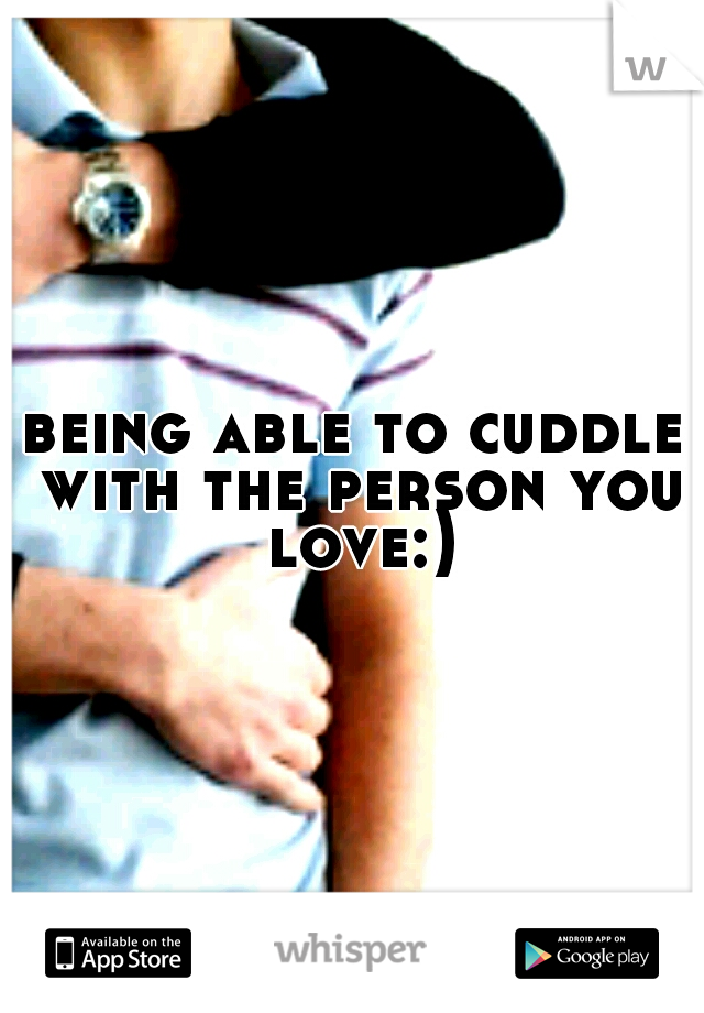 being able to cuddle with the person you love:)