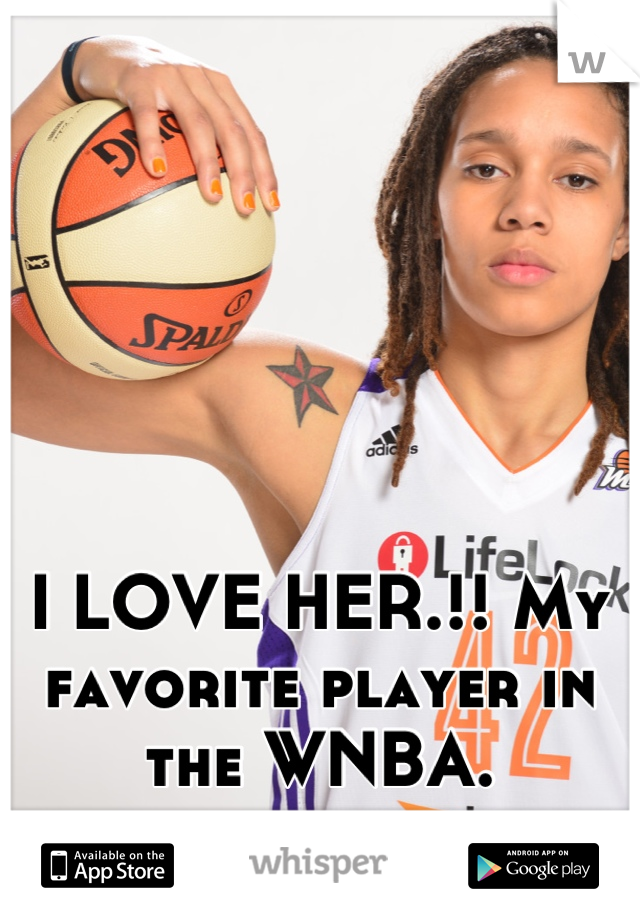 I LOVE HER.!! My favorite player in the WNBA.